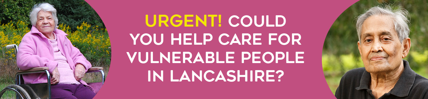 Urgent! Could you help care for vulnerable people in Lancashire?